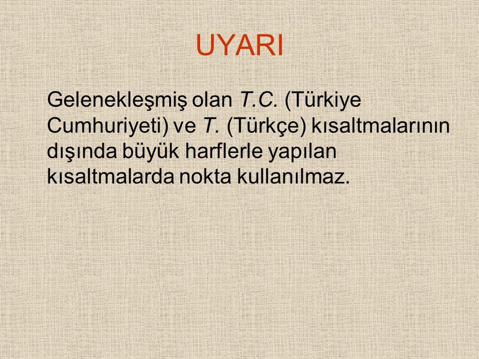 UYARI Gelenekleşmiş olan T.C. (Türkiye Cumhuriyeti) ve T.