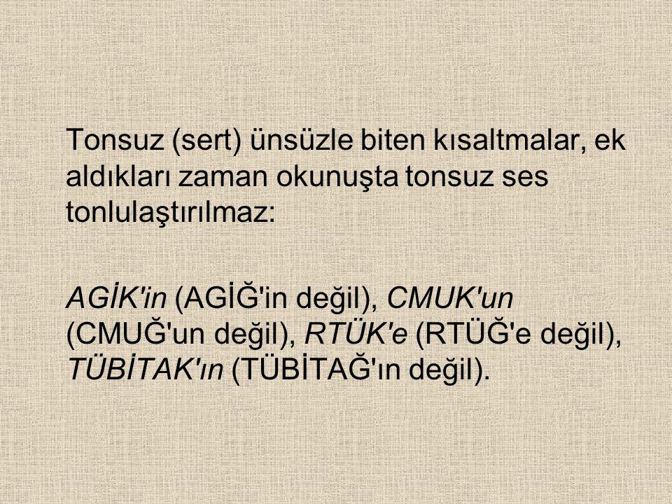 Tonsuz (sert) ünsüzle biten kısaltmalar, ek aldıkları zaman okunuşta tonsuz ses tonlulaştırılmaz: