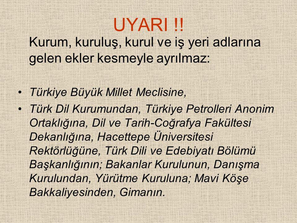 UYARI !! Kurum, kuruluş, kurul ve iş yeri adlarına gelen ekler kesmeyle ayrılmaz: Türkiye Büyük Millet Meclisine,