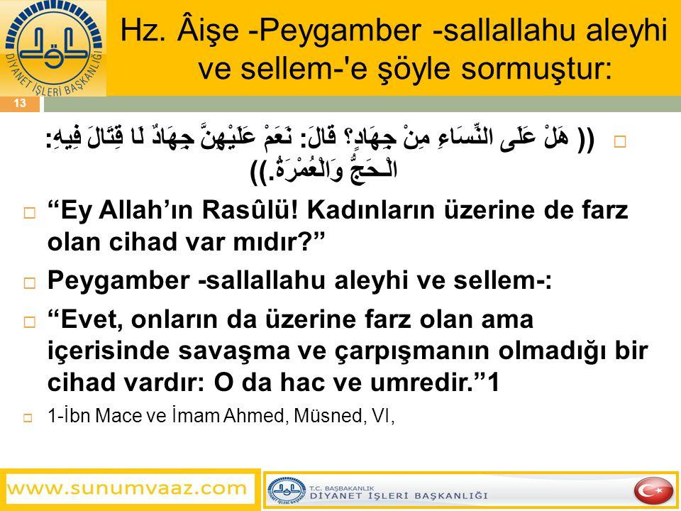 Hz. Âişe -Peygamber -sallallahu aleyhi ve sellem- e şöyle sormuştur: