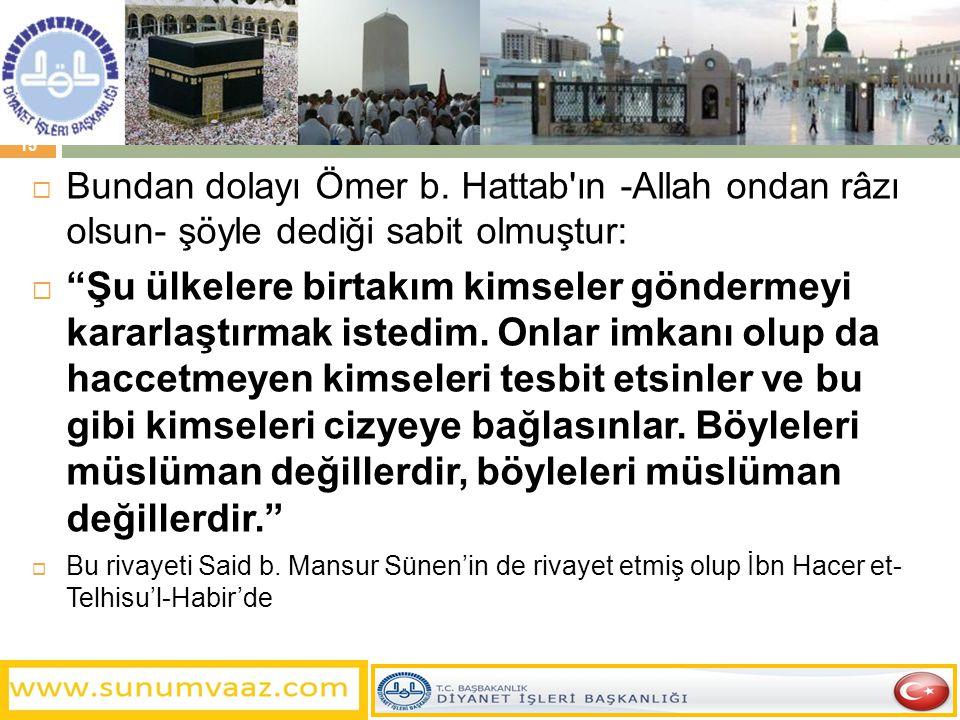 Bundan dolayı Ömer b. Hattab ın -Allah ondan râzı olsun- şöyle dediği sabit olmuştur: