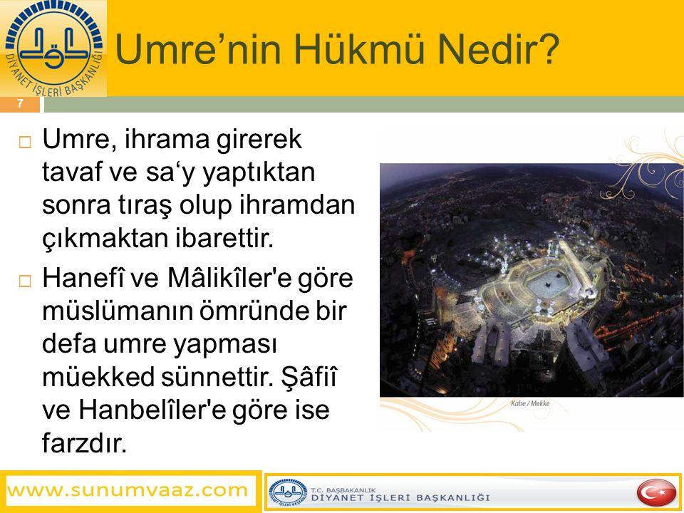Umre'nin Hükmü Nedir Umre, ihrama girerek tavaf ve sa'y yaptıktan sonra tıraş olup ihramdan çıkmaktan ibarettir.