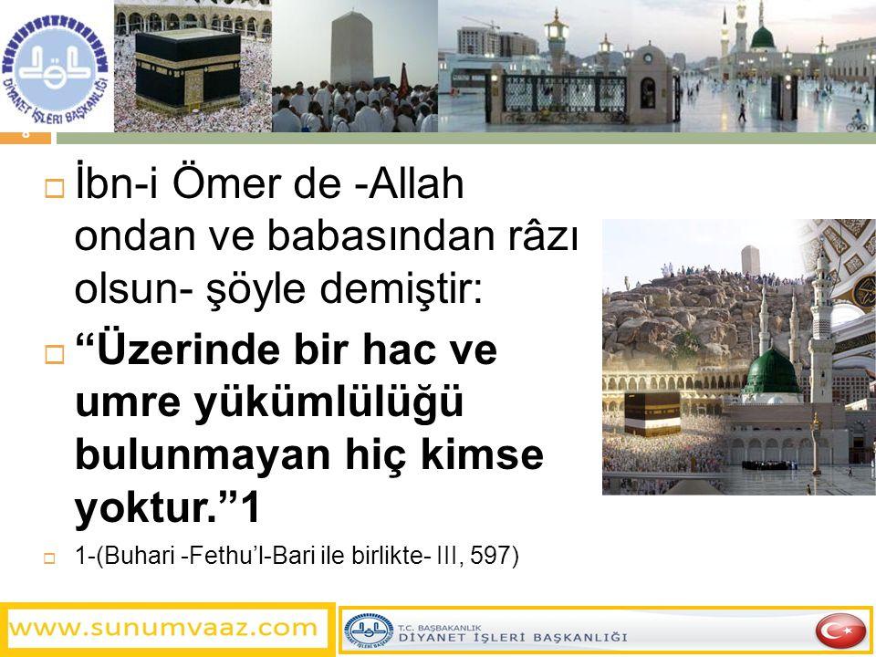 İbn-i Ömer de -Allah ondan ve babasından râzı olsun- şöyle demiştir: