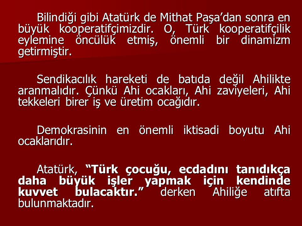 Bilindiği gibi Atatürk de Mithat Paşa'dan sonra en büyük kooperatifçimizdir. O, Türk kooperatifçilik eylemine öncülük etmiş, önemli bir dinamizm getirmiştir.