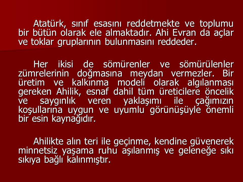 Atatürk, sınıf esasını reddetmekte ve toplumu bir bütün olarak ele almaktadır. Ahi Evran da açlar ve toklar gruplarının bulunmasını reddeder.