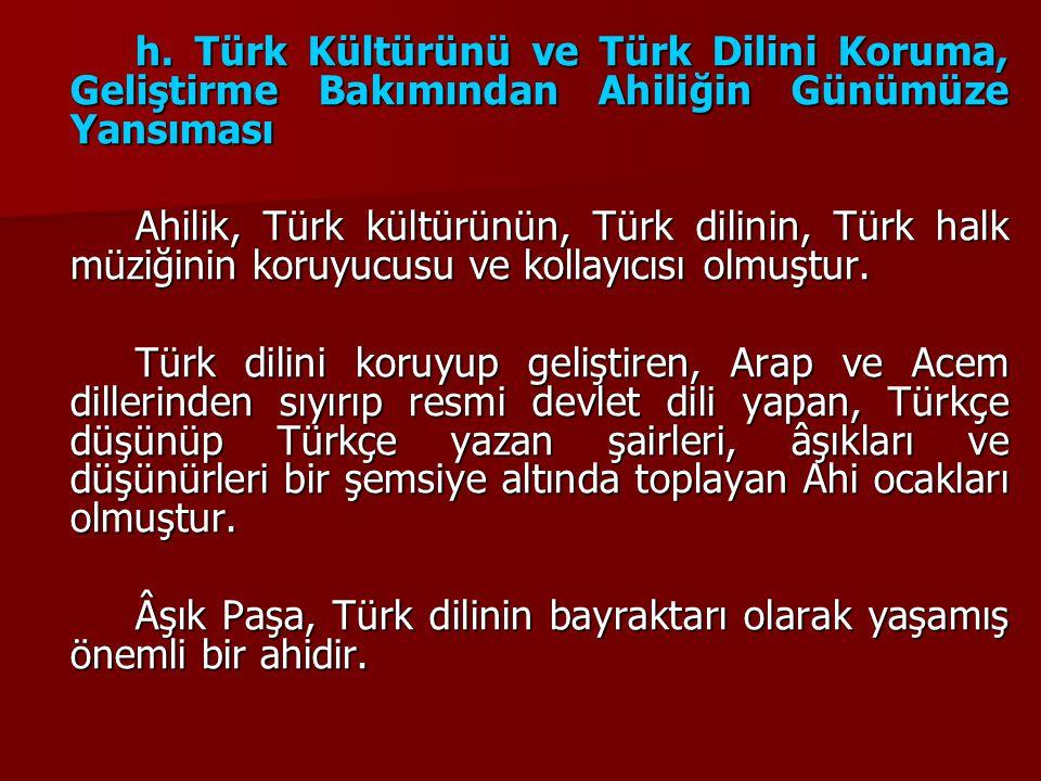 h. Türk Kültürünü ve Türk Dilini Koruma, Geliştirme Bakımından Ahiliğin Günümüze Yansıması
