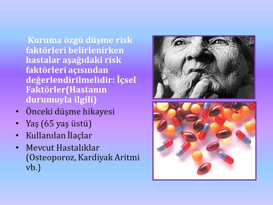 Kuruma özgü düşme risk faktörleri belirlenirken hastalar aşağıdaki risk faktörleri açısından değerlendirilmelidir: İçsel Faktörler(Hastanın durumuyla ilgili)