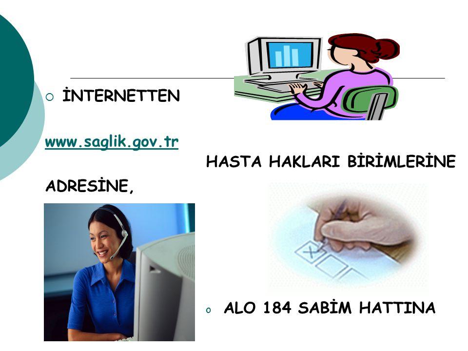 İNTERNETTEN www.saglik.gov.tr ADRESİNE, HASTA HAKLARI BİRİMLERİNE ALO 184 SABİM HATTINA