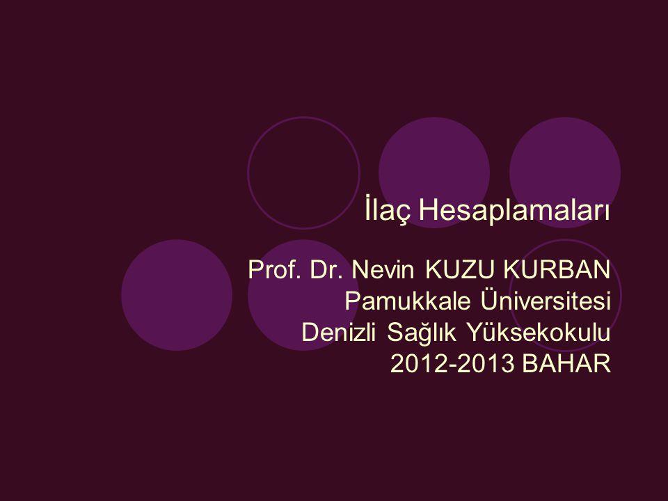 İlaç Hesaplamaları Prof. Dr. Nevin KUZU KURBAN Pamukkale Üniversitesi