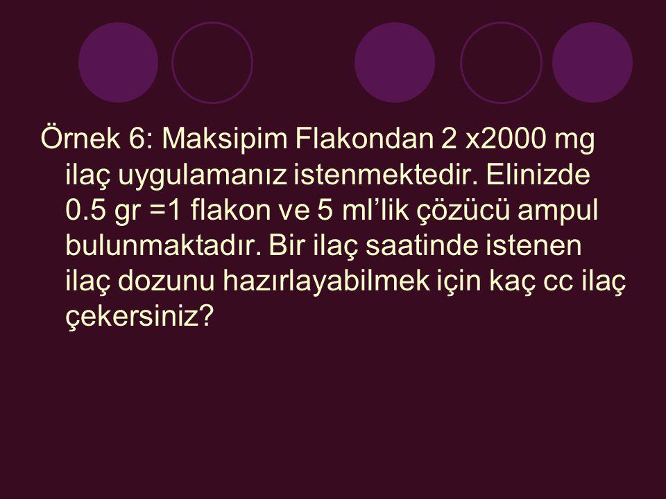 Örnek 6: Maksipim Flakondan 2 x2000 mg ilaç uygulamanız istenmektedir