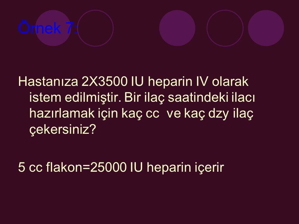 Örnek 7: Hastanıza 2X3500 IU heparin IV olarak istem edilmiştir. Bir ilaç saatindeki ilacı hazırlamak için kaç cc ve kaç dzy ilaç çekersiniz