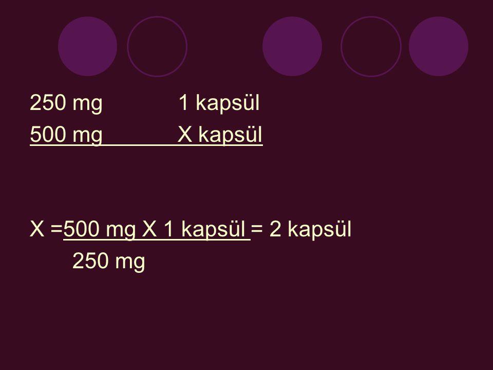 250 mg 1 kapsül 500 mg X kapsül X =500 mg X 1 kapsül = 2 kapsül 250 mg