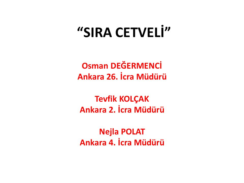 SIRA CETVELİ Osman DEĞERMENCİ Ankara 26. İcra Müdürü Tevfik KOLÇAK