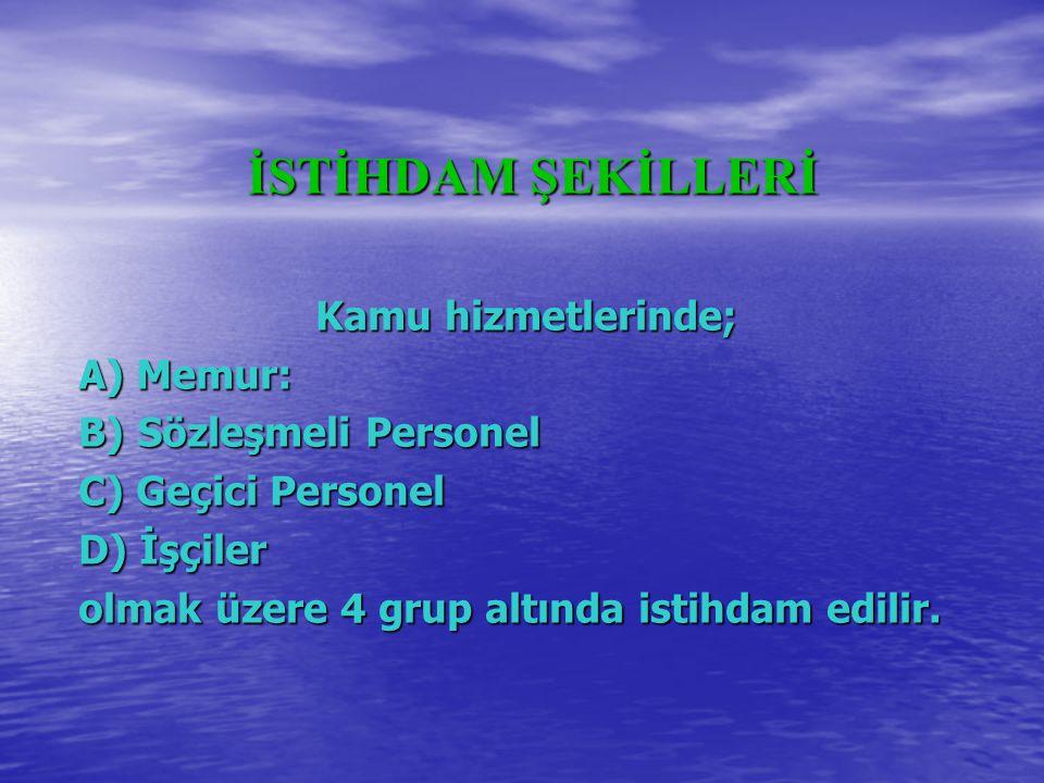 İSTİHDAM ŞEKİLLERİ Kamu hizmetlerinde; A) Memur: B) Sözleşmeli Personel. C) Geçici Personel. D) İşçiler.