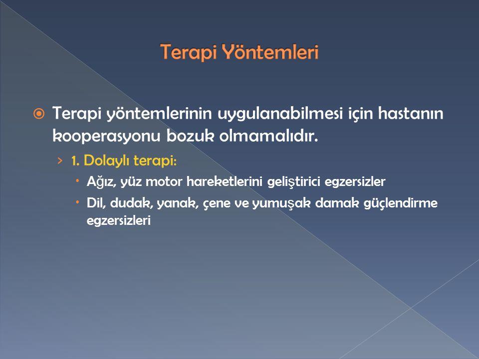 Terapi Yöntemleri Terapi yöntemlerinin uygulanabilmesi için hastanın kooperasyonu bozuk olmamalıdır.