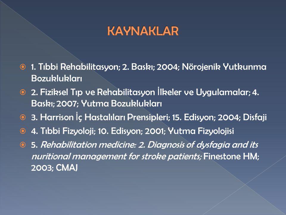 KAYNAKLAR 1. Tıbbi Rehabilitasyon; 2. Baskı; 2004; Nörojenik Yutkunma Bozuklukları.