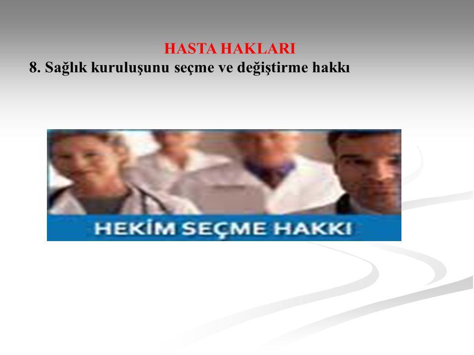 HASTA HAKLARI 8. Sağlık kuruluşunu seçme ve değiştirme hakkı