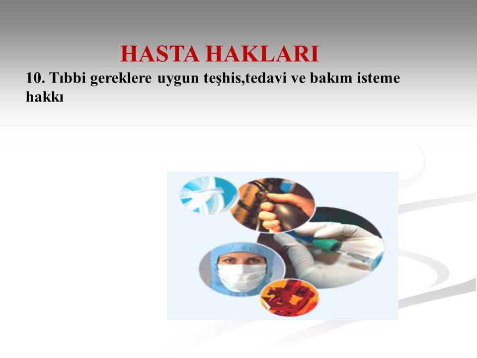 HASTA HAKLARI 10. Tıbbi gereklere uygun teşhis,tedavi ve bakım isteme hakkı