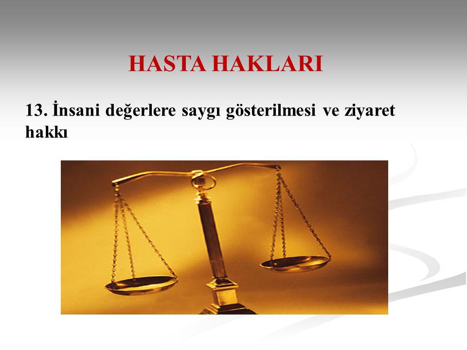 HASTA HAKLARI 13. İnsani değerlere saygı gösterilmesi ve ziyaret hakkı
