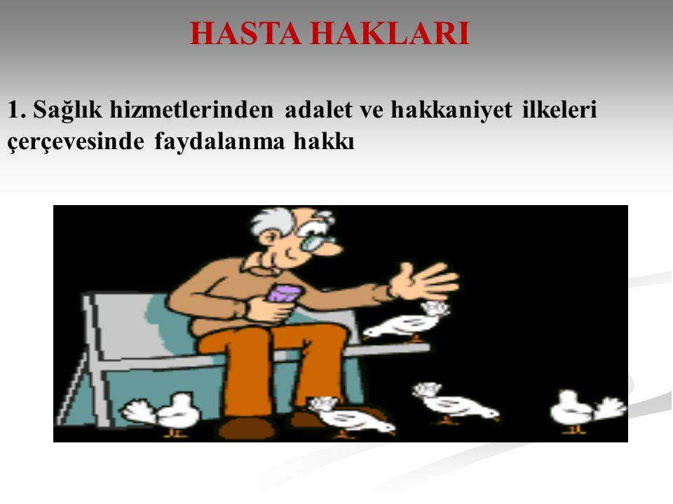 HASTA HAKLARI 1. Sağlık hizmetlerinden adalet ve hakkaniyet ilkeleri