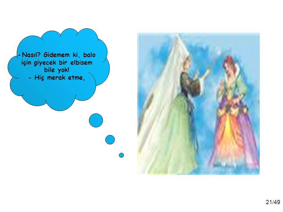 - Nasıl Gidemem ki, balo için giyecek bir elbisem bile yok!