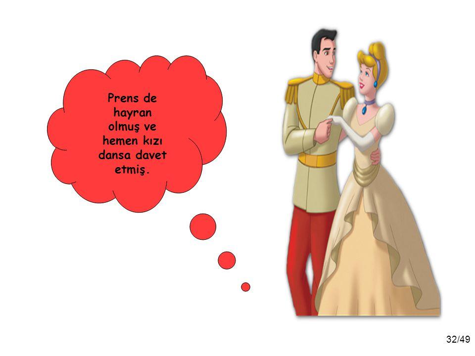Prens de hayran olmuş ve hemen kızı dansa davet etmiş.