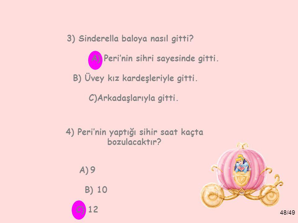3) Sinderella baloya nasıl gitti A) Peri'nin sihri sayesinde gitti.