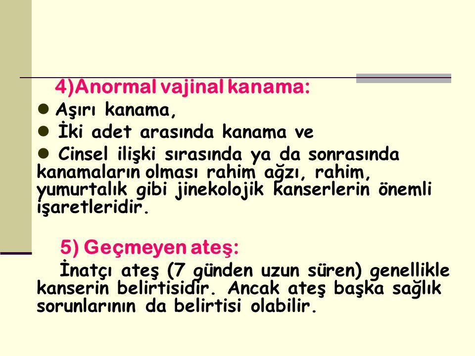 4)Anormal vajinal kanama: