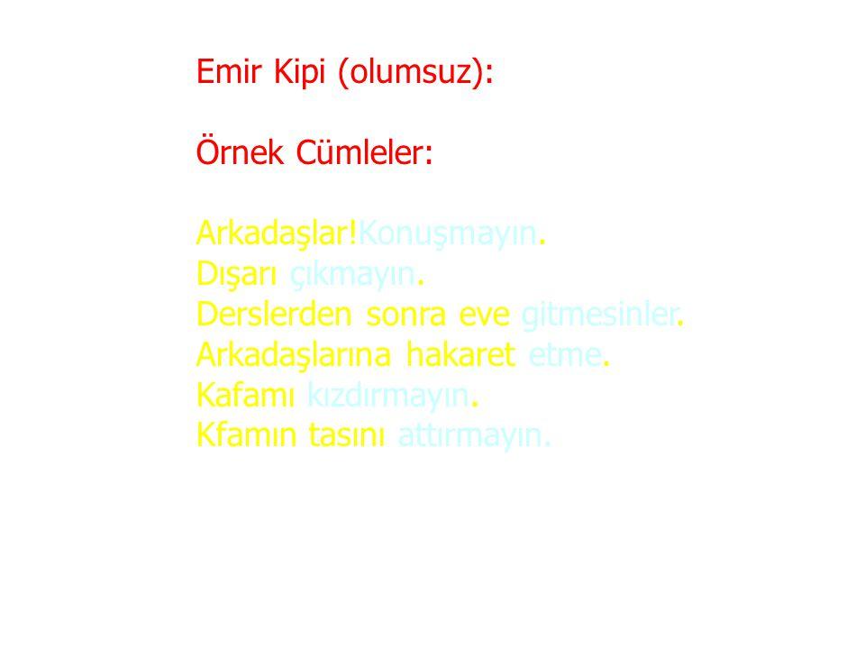 Emir Kipi (olumsuz): Örnek Cümleler: Arkadaşlar!Konuşmayın. Dışarı çıkmayın. Derslerden sonra eve gitmesinler.