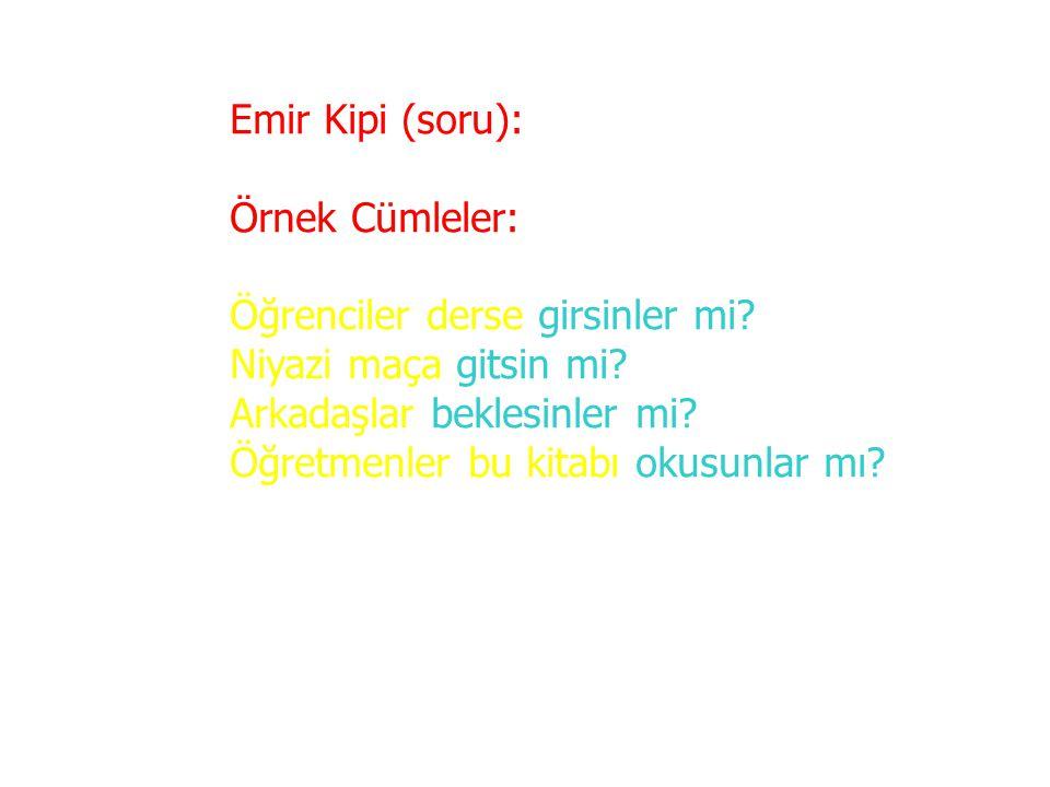 Emir Kipi (soru): Örnek Cümleler: Öğrenciler derse girsinler mi Niyazi maça gitsin mi Arkadaşlar beklesinler mi
