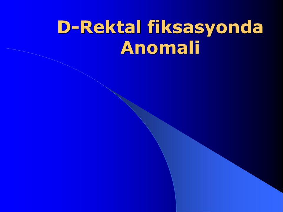 D-Rektal fiksasyonda Anomali