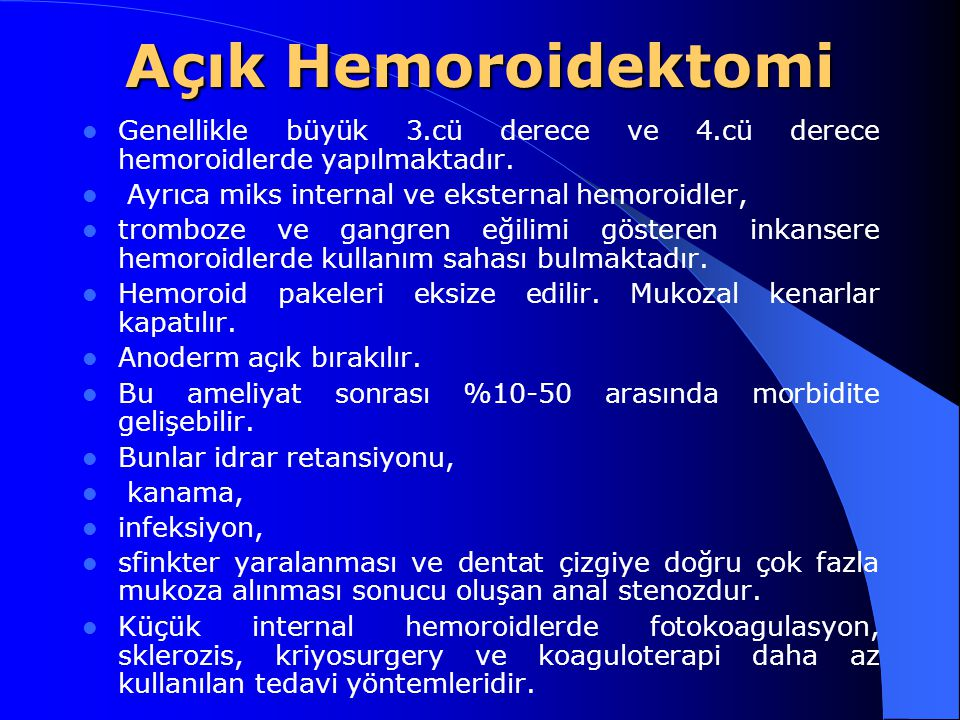 Açık Hemoroidektomi Genellikle büyük 3.cü derece ve 4.cü derece hemoroidlerde yapılmaktadır. Ayrıca miks internal ve eksternal hemoroidler,