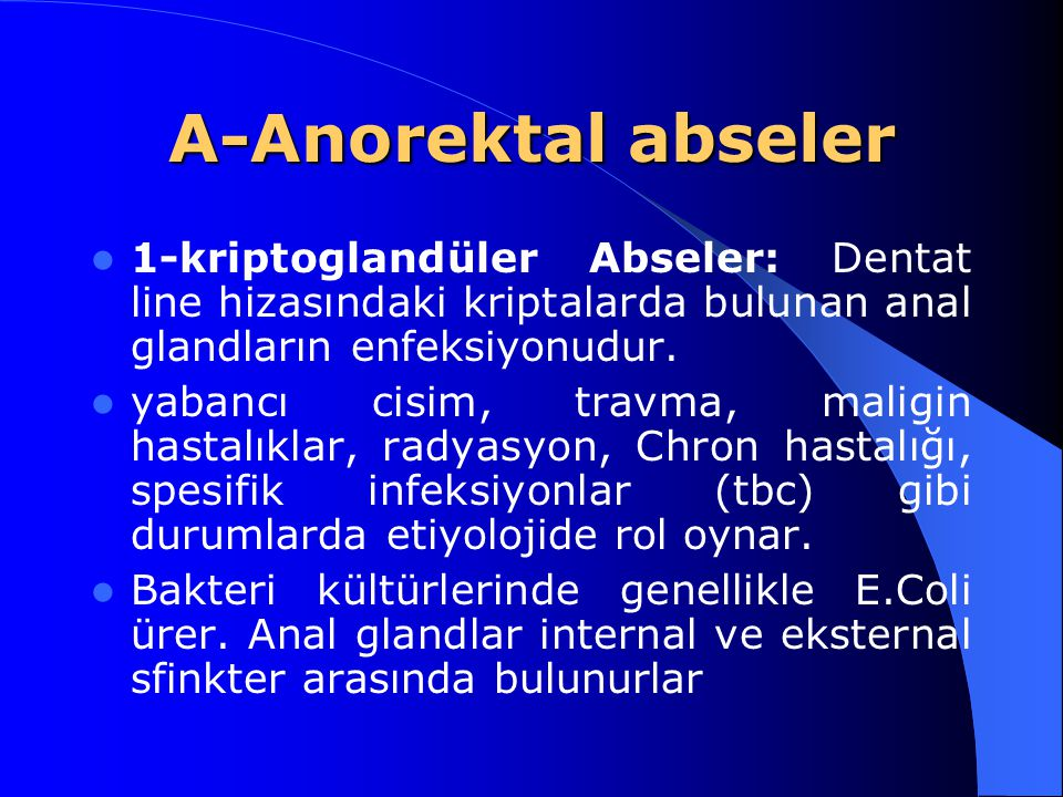 A-Anorektal abseler 1-kriptoglandüler Abseler: Dentat line hizasındaki kriptalarda bulunan anal glandların enfeksiyonudur.
