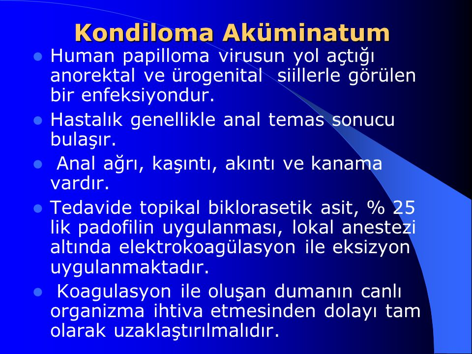 Kondiloma Aküminatum Human papilloma virusun yol açtığı anorektal ve ürogenital siillerle görülen bir enfeksiyondur.