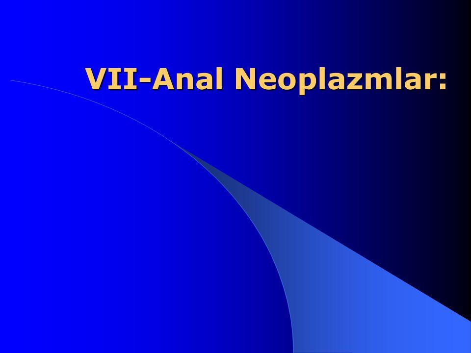 VII-Anal Neoplazmlar: