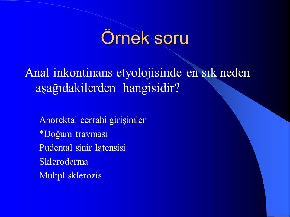 Örnek soru Anal inkontinans etyolojisinde en sık neden aşağıdakilerden hangisidir Anorektal cerrahi girişimler.