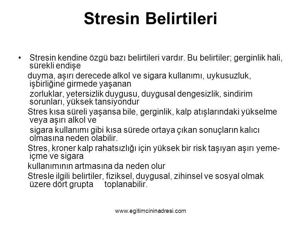 Stresin Belirtileri Stresin kendine özgü bazı belirtileri vardır. Bu belirtiler; gerginlik hali, sürekli endişe.