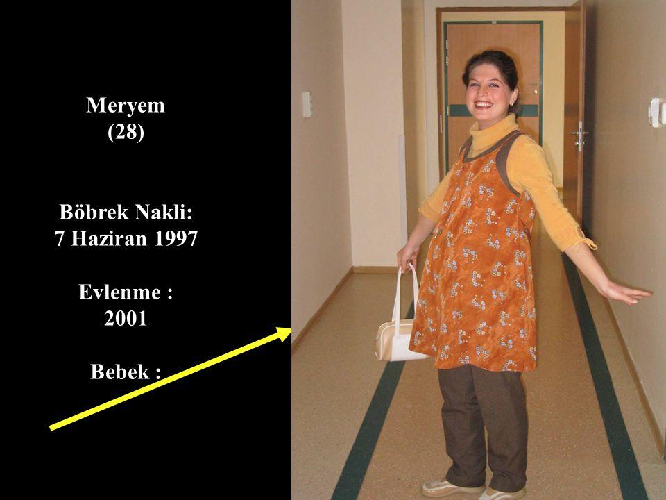 Meryem (28) Böbrek Nakli: 7 Haziran 1997 Evlenme : 2001 Bebek :