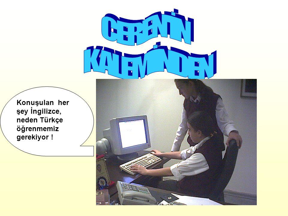 CEREN İN KALEMİNDEN Konuşulan her şey İngilizce, neden Türkçe öğrenmemiz gerekiyor !