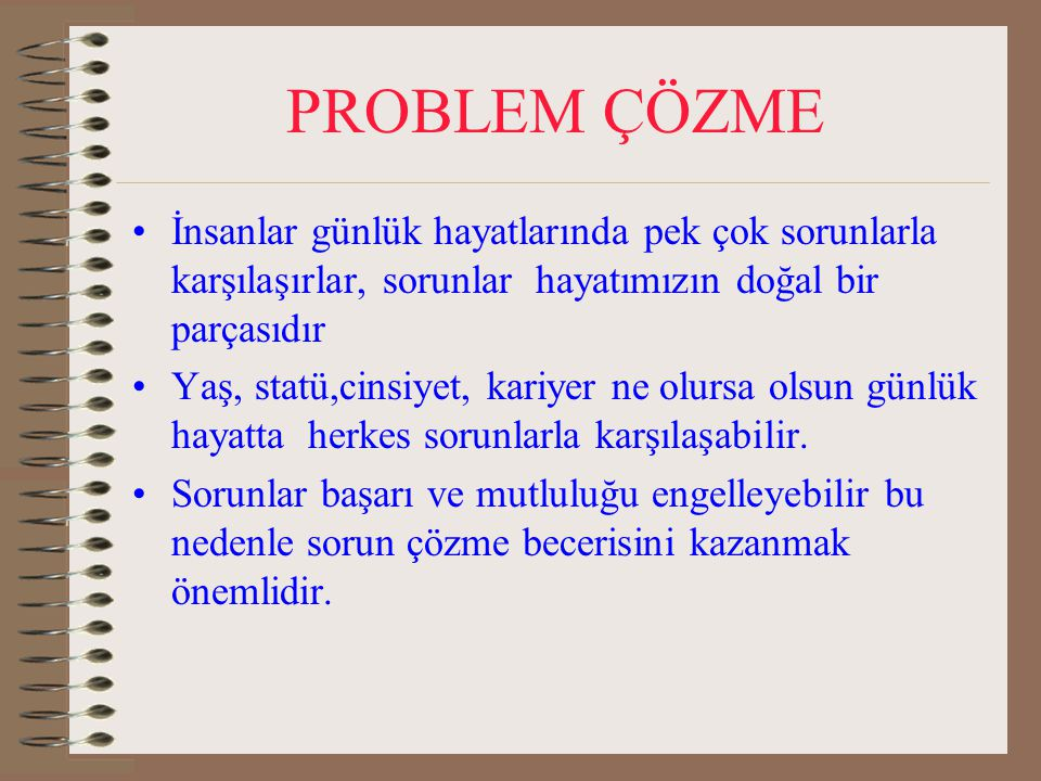 PROBLEM ÇÖZME İnsanlar günlük hayatlarında pek çok sorunlarla karşılaşırlar, sorunlar hayatımızın doğal bir parçasıdır.