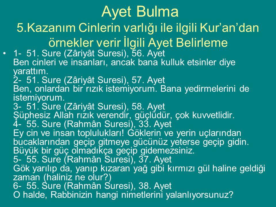 Ayet Bulma 5.Kazanım Cinlerin varlığı ile ilgili Kur'an'dan örnekler verir İlgili Ayet Belirleme