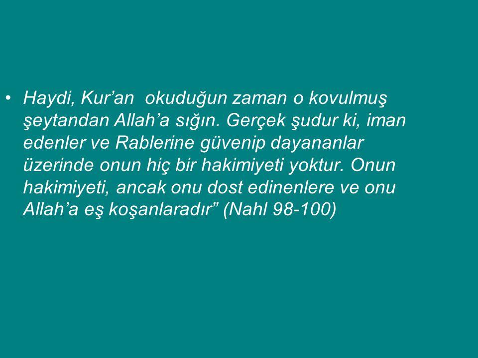Haydi, Kur'an okuduğun zaman o kovulmuş şeytandan Allah'a sığın