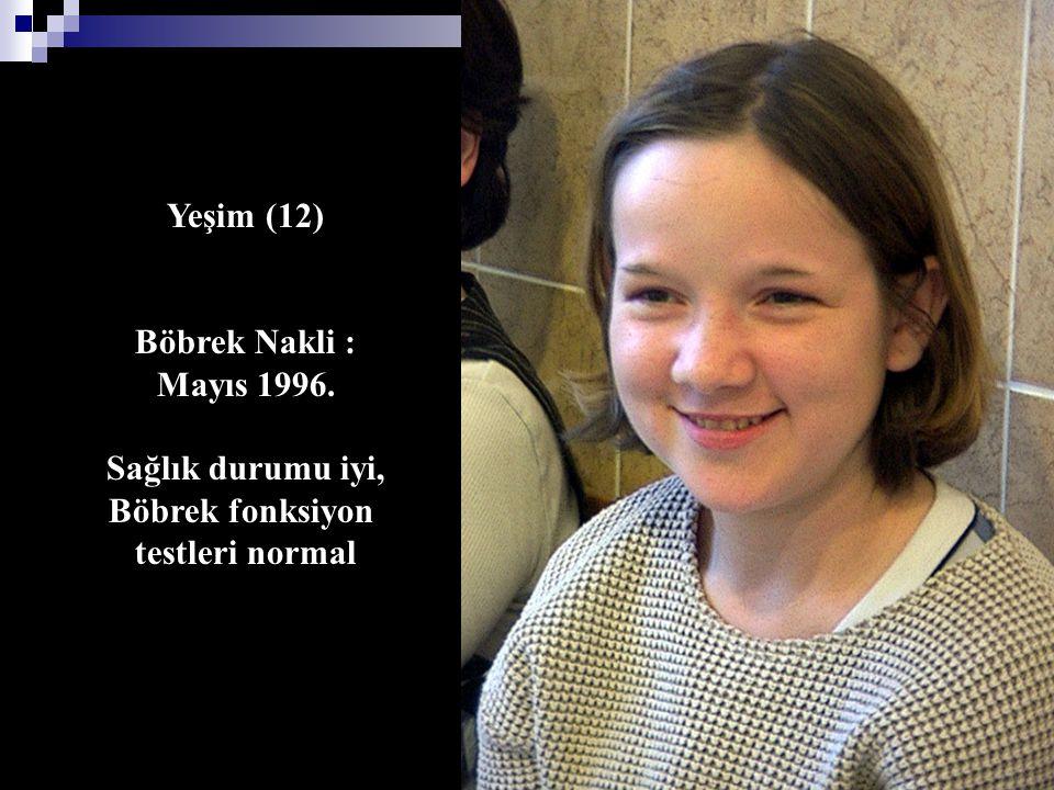 Yeşim (12) Böbrek Nakli : Mayıs 1996. Sağlık durumu iyi, Böbrek fonksiyon testleri normal