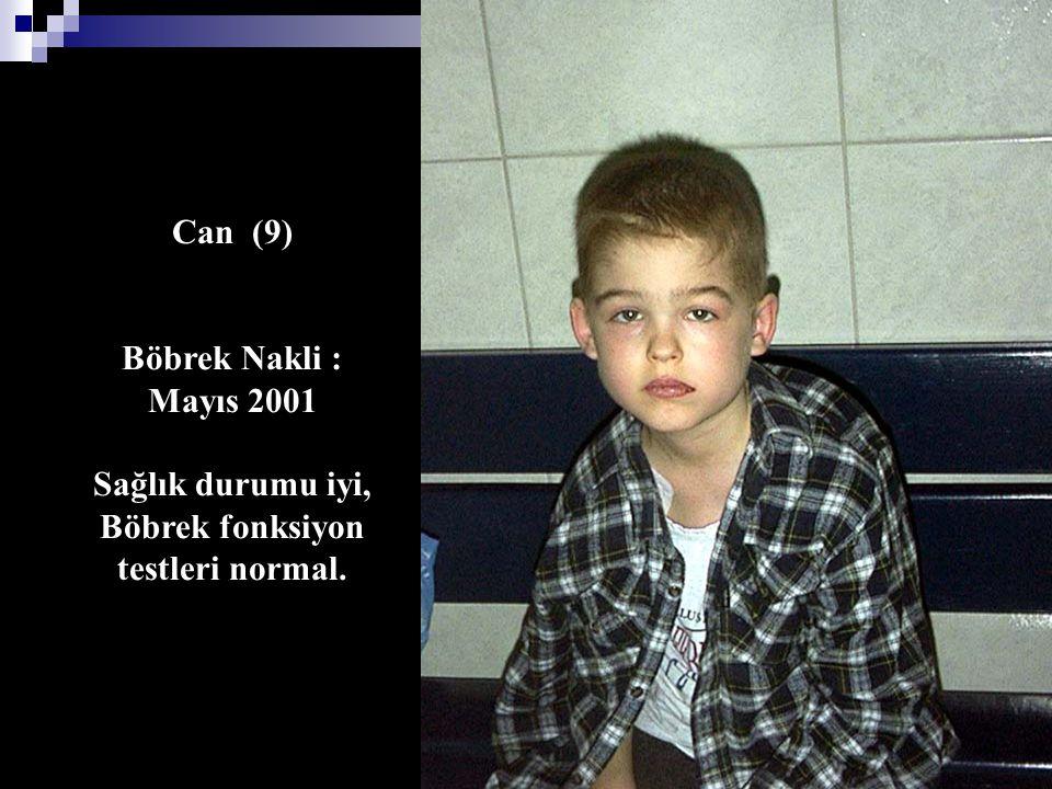 Can (9) Böbrek Nakli : Mayıs 2001 Sağlık durumu iyi, Böbrek fonksiyon testleri normal.