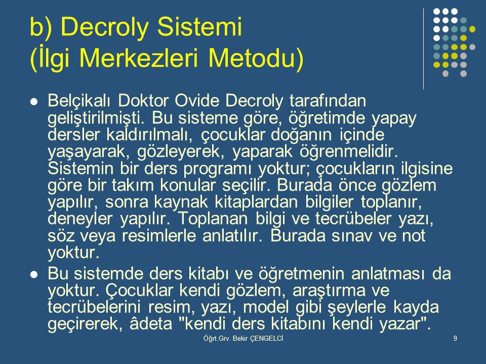 b) Decroly Sistemi (İlgi Merkezleri Metodu)