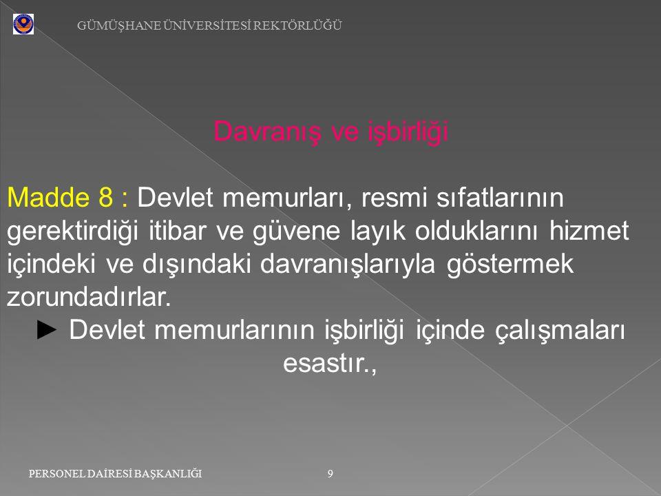 ► Devlet memurlarının işbirliği içinde çalışmaları esastır.,