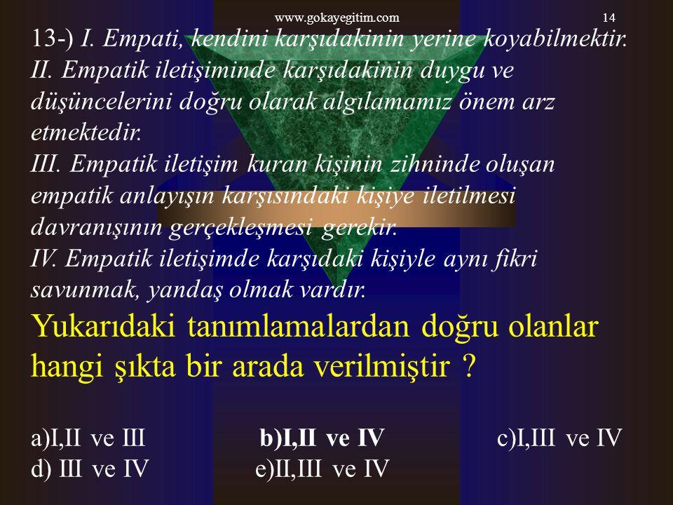 www.gokayegitim.com 13-) I. Empati, kendini karşıdakinin yerine koyabilmektir.