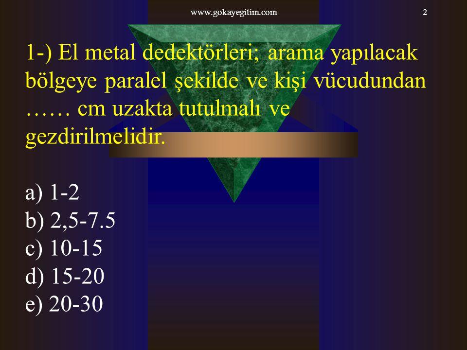 www.gokayegitim.com 1-) El metal dedektörleri; arama yapılacak bölgeye paralel şekilde ve kişi vücudundan …… cm uzakta tutulmalı ve gezdirilmelidir.