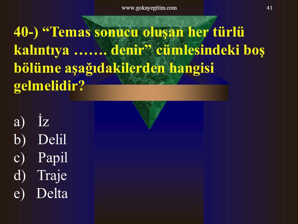 www.gokayegitim.com 40-) Temas sonucu oluşan her türlü kalıntıya ……. denir cümlesindeki boş bölüme aşağıdakilerden hangisi gelmelidir