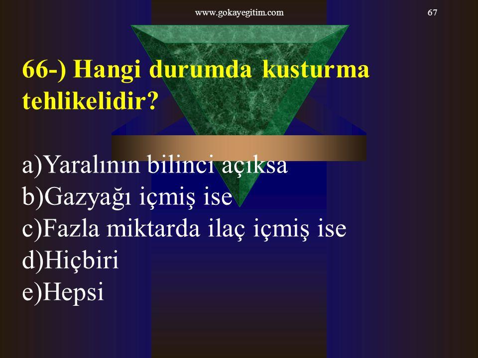 66-) Hangi durumda kusturma tehlikelidir